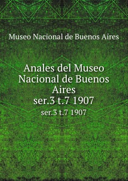 цена Museo Nacional de Buenos Aires Anales del Museo Nacional de Buenos Aires. ser.3 t.7 1907 в интернет-магазинах