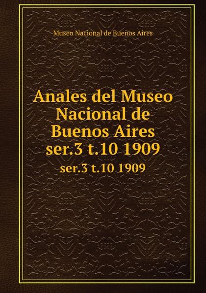 цена Museo Nacional de Buenos Aires Anales del Museo Nacional de Buenos Aires. ser.3 t.10 1909 в интернет-магазинах