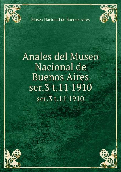 Museo Nacional de Buenos Aires Anales del Museo Nacional de Buenos Aires. ser.3 t.11 1910 museo nacional de buenos aires anales del museo nacional de buenos aires ser 3 t 5 1905