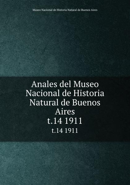 Anales del Museo Nacional de Historia Natural de Buenos Aires. t.14 1911 museo nacional de buenos aires anales del museo nacional de buenos aires ser 3 t 5 1905