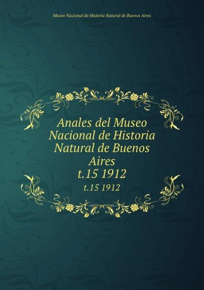 Anales del Museo Nacional de Historia Natural de Buenos Aires. t.15 1912 museo nacional de buenos aires anales del museo nacional de buenos aires ser 3 t 5 1905