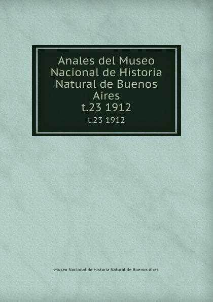 Anales del Museo Nacional de Historia Natural de Buenos Aires. t.23 1912 museo nacional de buenos aires anales del museo nacional de buenos aires ser 3 t 5 1905