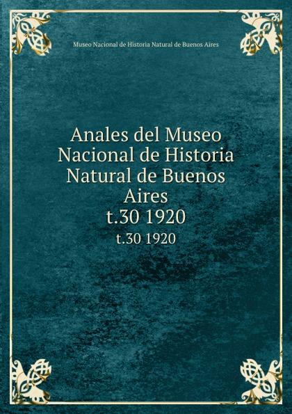 Anales del Museo Nacional de Historia Natural de Buenos Aires. t.30 1920 museo nacional de buenos aires anales del museo nacional de buenos aires ser 3 t 5 1905