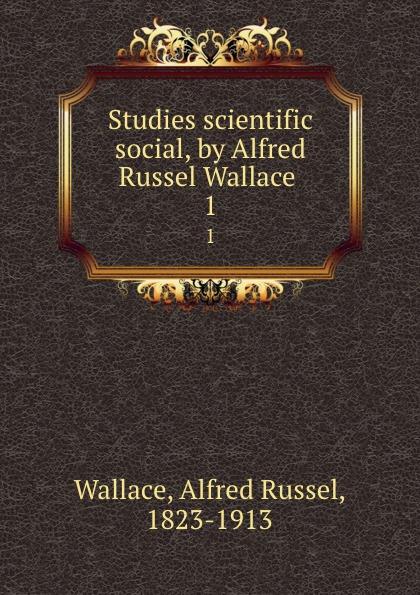 Alfred Russel Wallace Studies scientific . social, by Alfred Russel Wallace . 1 alfred russel wallace der malayische archipel