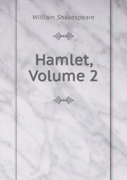 Уильям Шекспир Hamlet, Volume 2