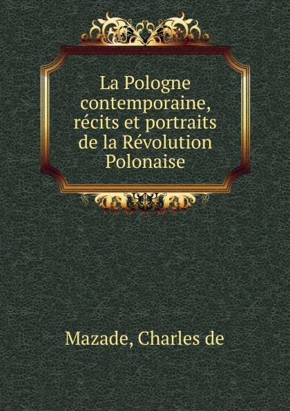 Charles de Mazade La Pologne contemporaine, recits et portraits de la Revolution Polonaise