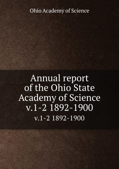 Ohio Academy of Science Annual report of the Ohio State Academy of Science. v.1-2 1892-1900