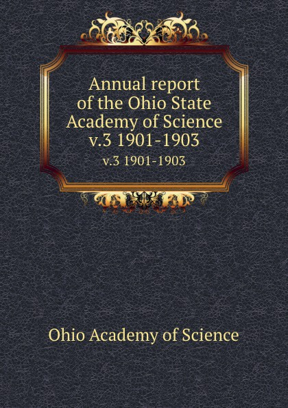 Ohio Academy of Science Annual report of the Ohio State Academy of Science. v.3 1901-1903