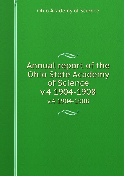 Ohio Academy of Science Annual report of the Ohio State Academy of Science. v.4 1904-1908