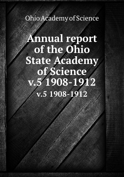 Ohio Academy of Science Annual report of the Ohio State Academy of Science. v.5 1908-1912