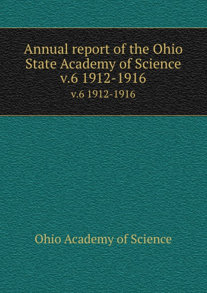 Ohio Academy of Science Annual report of the Ohio State Academy of Science. v.6 1912-1916