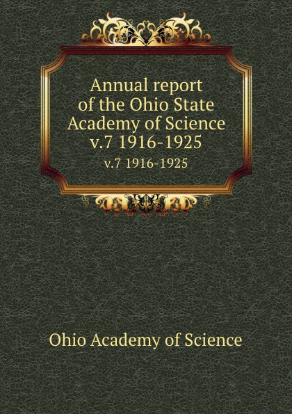 Ohio Academy of Science Annual report of the Ohio State Academy of Science. v.7 1916-1925