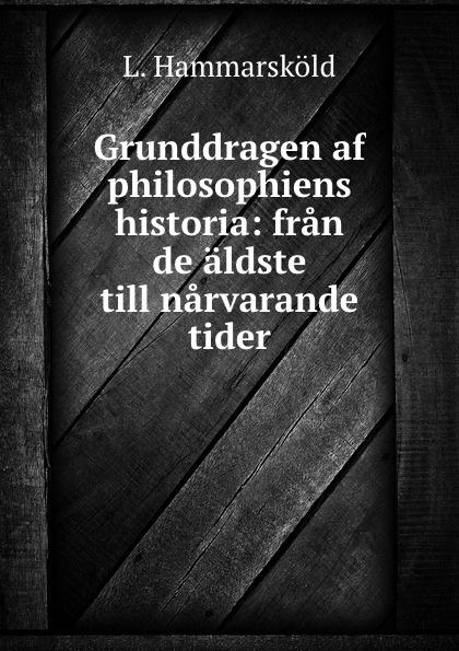 L. Hammarsköld Grunddragen af philosophiens historia: fran de aldste till narvarande tider цены