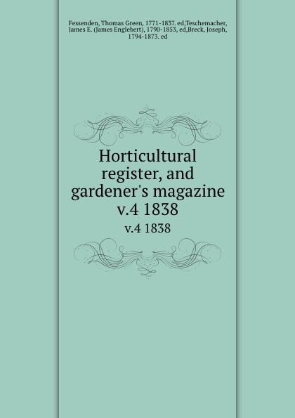 Horticultural register, and gardener.s magazine. v.4 1838