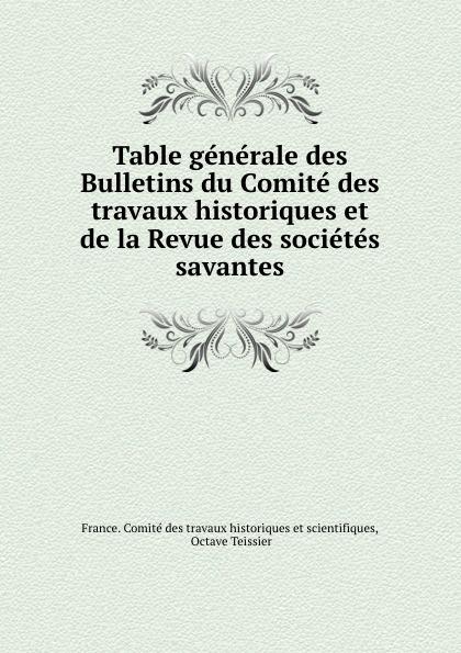 Table generale des Bulletins du Comite des travaux historiques et de la Revue des societes savantes