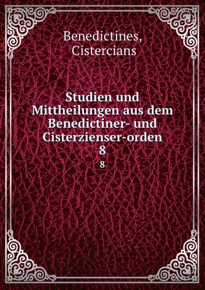 Cistercians Benedictines Studien und Mittheilungen aus dem Benedictiner- und Cisterzienser-orden. 8