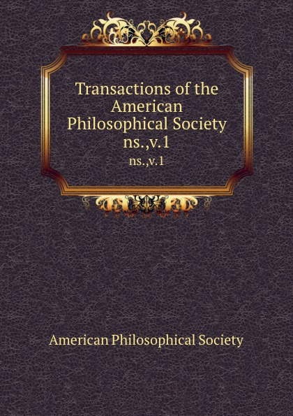 Transactions of the American Philosophical Society. ns.,v.1