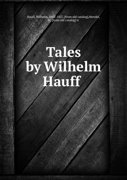 Wilhelm Hauff Tales by Wilhelm Hauff гауф в wilhelm hauff marchen