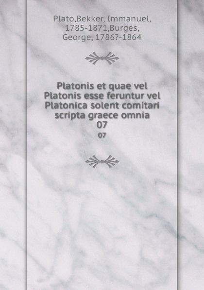 Bekker Plato Platonis et quae vel Platonis esse feruntur vel Platonica solent comitari scripta graece omnia. 07 vel vel 03 07 00 00100