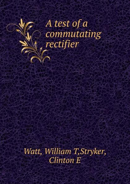 Фото - William T. Watt A test of a commutating rectifier mdc200a 1600v mtc200a 1600v rectifier