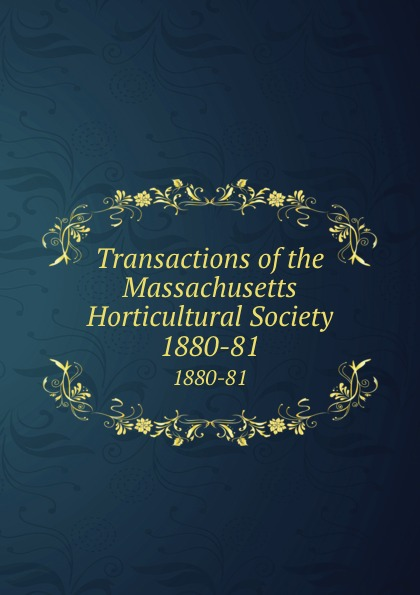 Transactions of the Massachusetts Horticultural Society. 1880-81