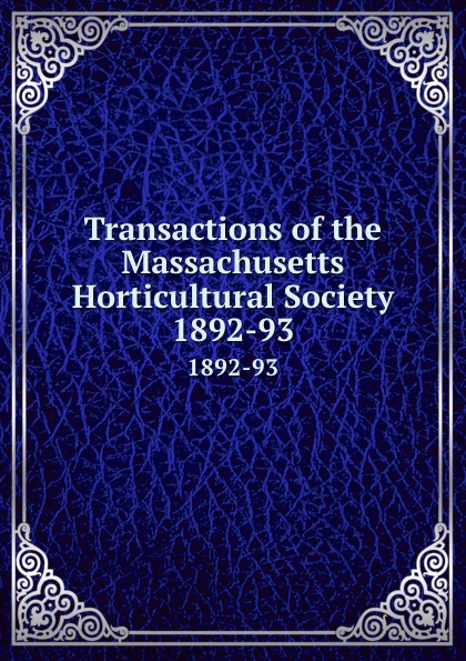Transactions of the Massachusetts Horticultural Society. 1892-93