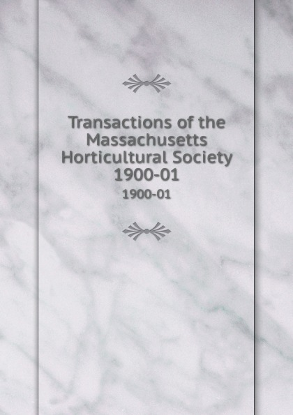 Transactions of the Massachusetts Horticultural Society. 1900-01