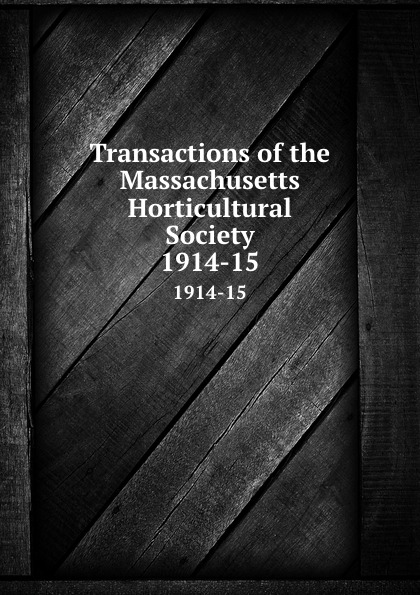 Transactions of the Massachusetts Horticultural Society. 1914-15