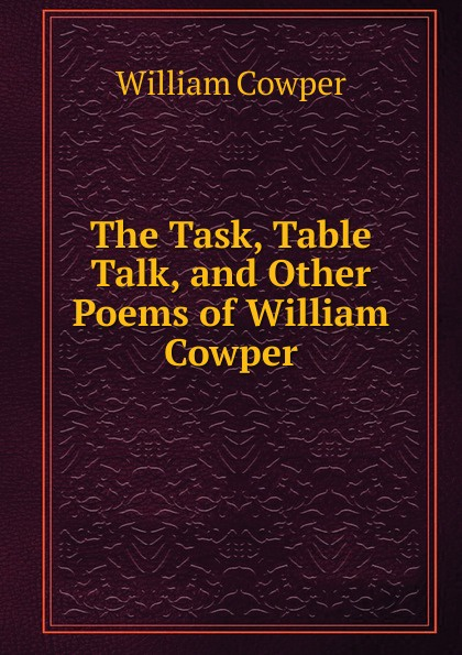 Cowper William The Task, Table Talk, and Other Poems of
