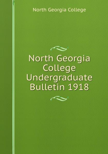 North Georgia College North Georgia College Undergraduate Bulletin 1918 north georgia college north georgia college undergraduate bulletin 1929