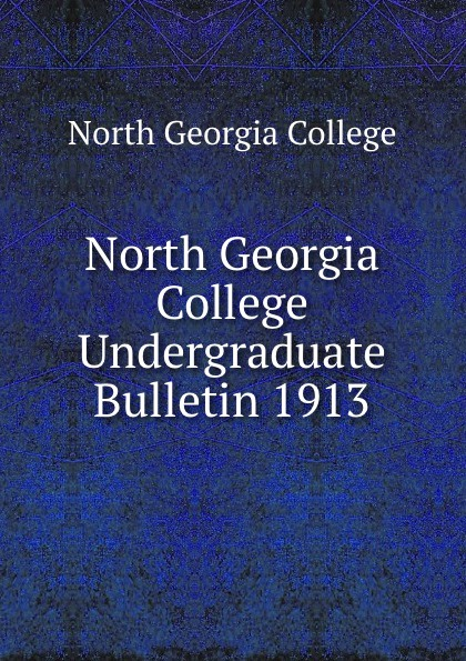 North Georgia College North Georgia College Undergraduate Bulletin 1913 north georgia college north georgia college undergraduate bulletin 1929