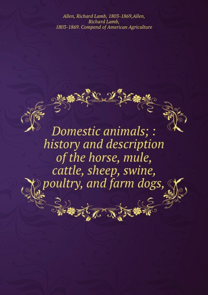 Allen, Richard Lamb, 1803-1869,Allen, Richard Lamb, 1803-1869. Compend of American Agriculture Domestic animals; : history and description of the horse, mule, cattle, sheep, swine, poultry, and farm dogs, richard allen skinhead escapes