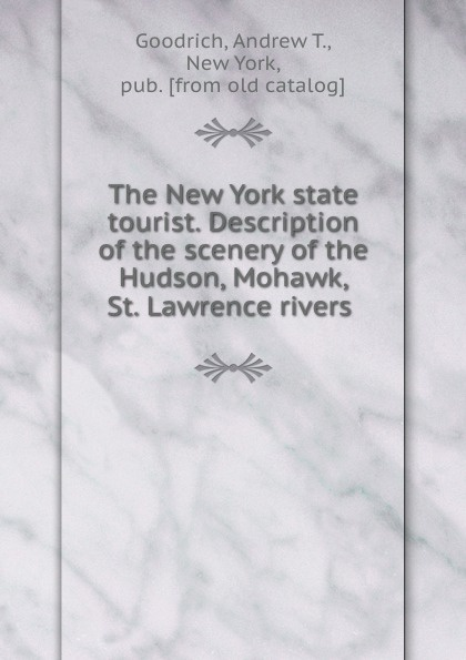 Фото - Andrew T. Goodrich The New York state tourist. Description of the scenery of the Hudson, Mohawk, . St. Lawrence rivers слипоны d t new york d t new york dt002awtuh27