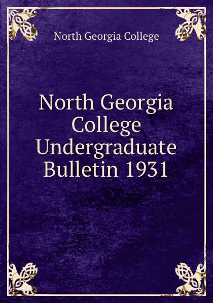 North Georgia College North Georgia College Undergraduate Bulletin 1931 north georgia college north georgia college undergraduate bulletin 1929