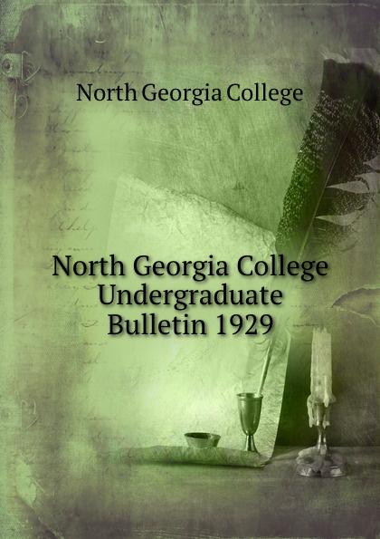 North Georgia College North Georgia College Undergraduate Bulletin 1929 north georgia college north georgia college undergraduate bulletin 1929