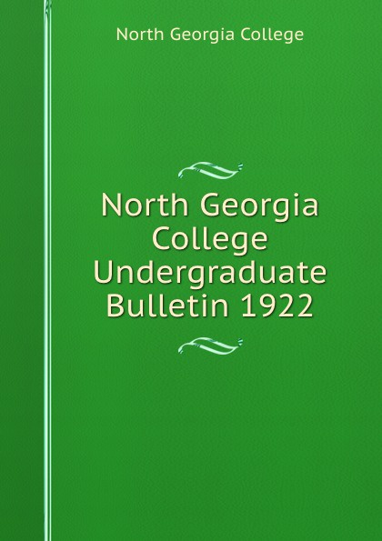 North Georgia College North Georgia College Undergraduate Bulletin 1922