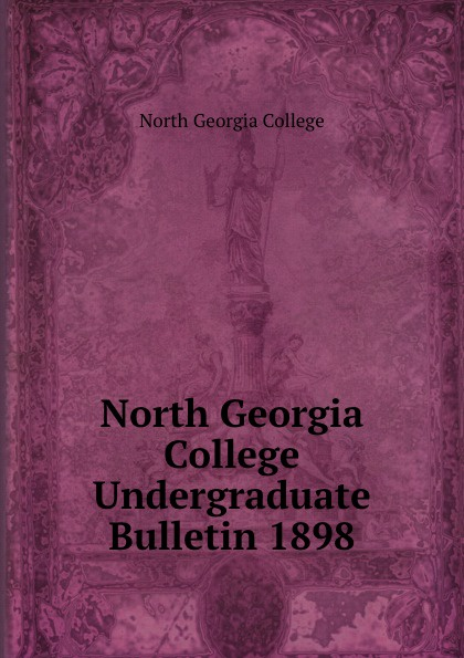 North Georgia College North Georgia College Undergraduate Bulletin 1898 north georgia college north georgia college undergraduate bulletin 1929