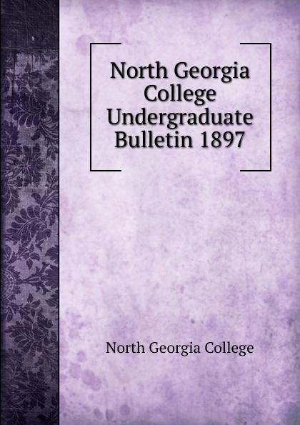 North Georgia College North Georgia College Undergraduate Bulletin 1897 north georgia college north georgia college undergraduate bulletin 1929