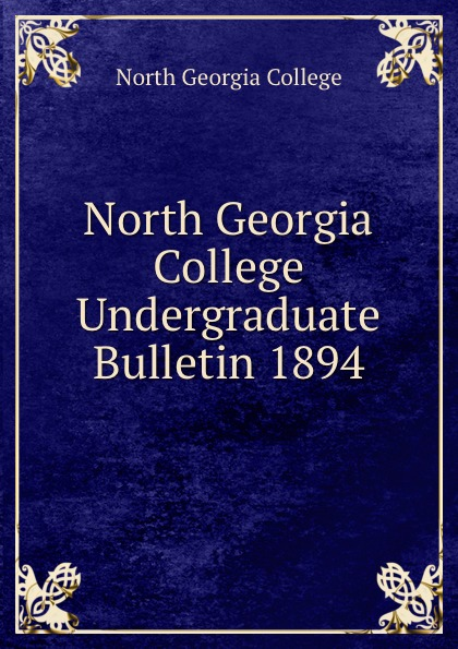 North Georgia College North Georgia College Undergraduate Bulletin 1894 north georgia college north georgia college undergraduate bulletin 1929