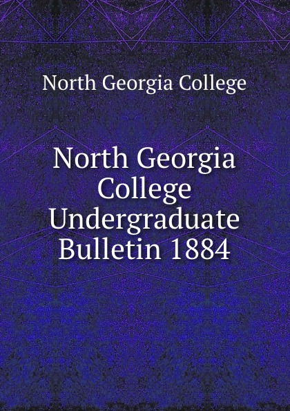 North Georgia College North Georgia College Undergraduate Bulletin 1884 north georgia college north georgia college undergraduate bulletin 1929