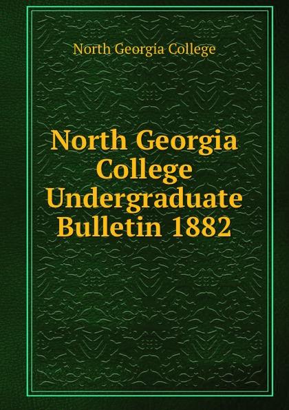 North Georgia College North Georgia College Undergraduate Bulletin 1882 north georgia college north georgia college undergraduate bulletin 1929