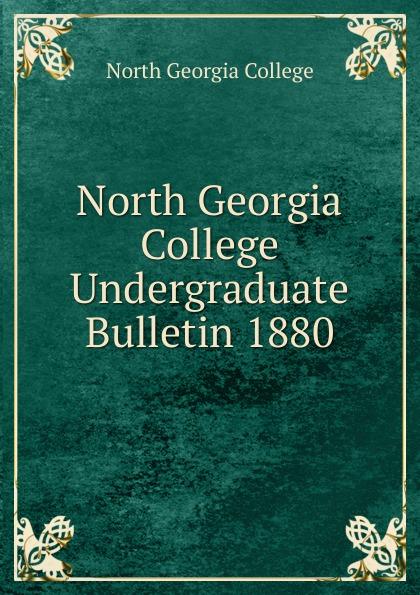 North Georgia College North Georgia College Undergraduate Bulletin 1880 north georgia college north georgia college undergraduate bulletin 1929