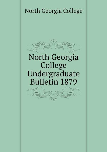 North Georgia College North Georgia College Undergraduate Bulletin 1879 north georgia college north georgia college undergraduate bulletin 1929