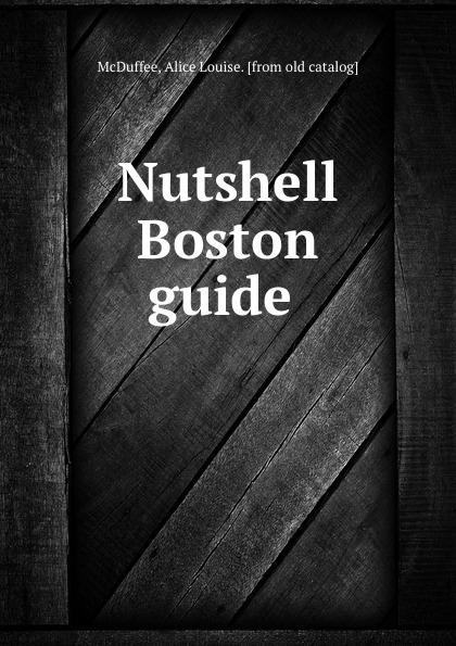 Alice Louise McDuffee Nutshell Boston guide nutshell