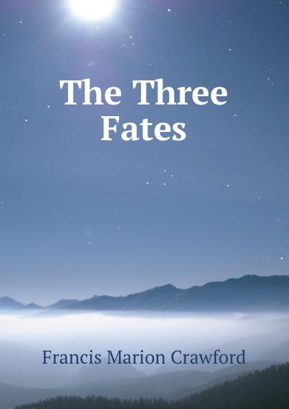 F. Marion Crawford The Three Fates