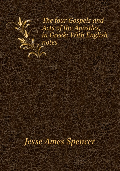 The four Gospels and Acts of the Apostles, in Greek: With English notes .