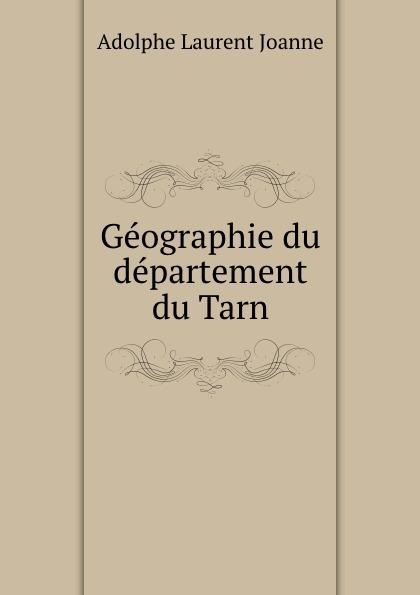 Adolphe Laurent Joanne Geographie du departement Tarn