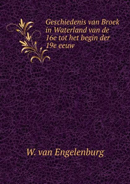 W. van Engelenburg Geschiedenis van Broek in Waterland van de 16e tot het begin der 19e eeuw недорго, оригинальная цена