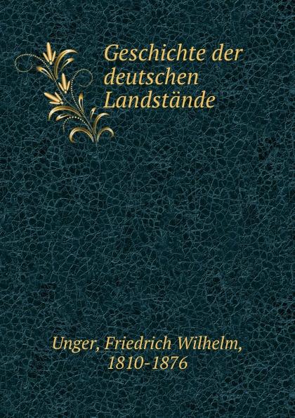 Friedrich Wilhelm Unger Geschichte der deutschen Landstande