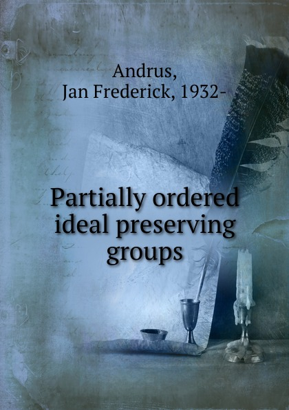 Jan Frederick Andrus Partially ordered ideal preserving groups andrus nilk salumets muutumised isbn 9789949589319